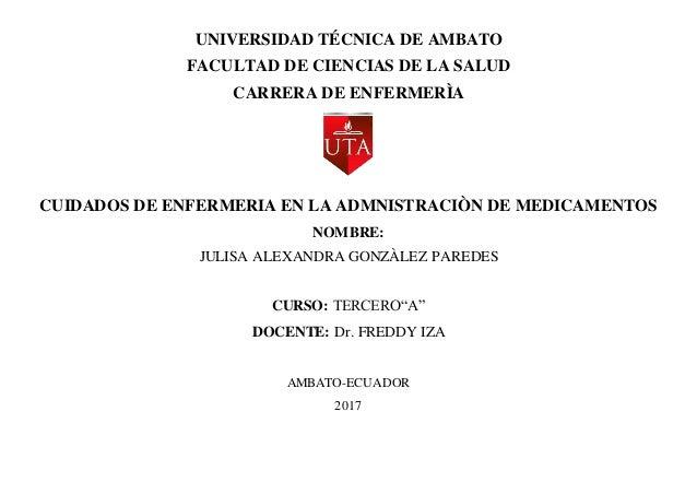 UNIVERSIDAD TÉCNICA DE AMBATO FACULTAD DE CIENCIAS DE LA SALUD CARRERA DE ENFERMERÌA CUIDADOS DE ENFERMERIA EN LA ADMNISTR...