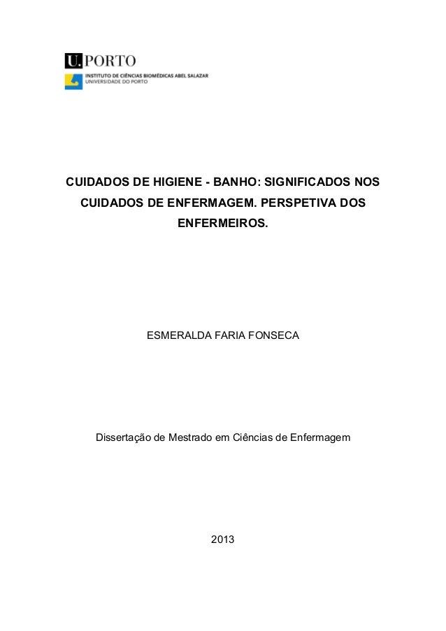 CUIDADOS DE HIGIENE - BANHO: SIGNIFICADOS NOS CUIDADOS DE ENFERMAGEM. PERSPETIVA DOS ENFERMEIROS. ESMERALDA FARIA FONSECA ...