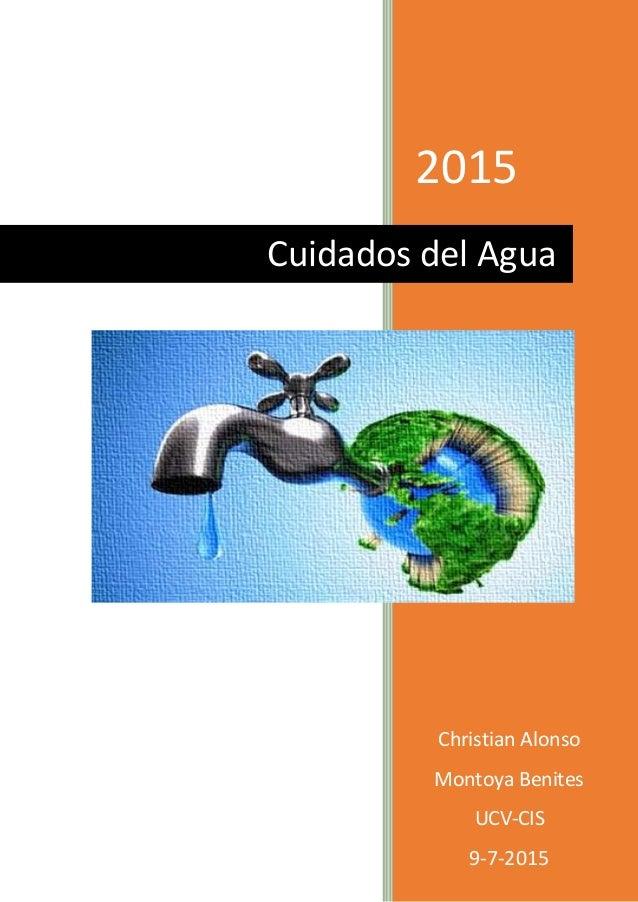 2015 Christian Alonso Montoya Benites UCV-CIS 9-7-2015 Cuidados del Agua