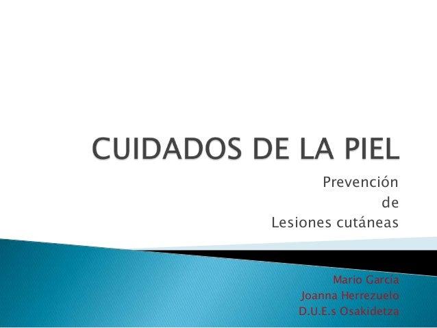 Prevención de Lesiones cutáneas  Mario García Joanna Herrezuelo D.U.E.s Osakidetza