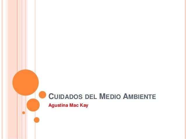 . CUIDADOS DEL MEDIO AMBIENTE Agustina Mac Kay