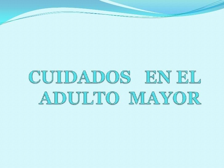 CUIDADOS   EN EL  ADULTO  MAYOR <br />