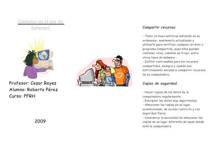Cuidados en el uso de          Internet          Compartir recursos                             - Tener un buen antivirus ...