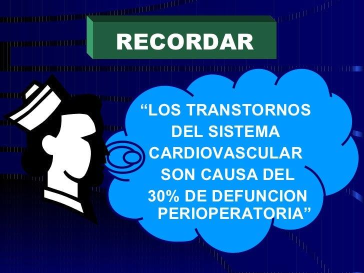 """RECORDAR """" LOS TRANSTORNOS  DEL SISTEMA  CARDIOVASCULAR  SON CAUSA DEL 30% DE DEFUNCION  PERIOPERATORIA"""""""