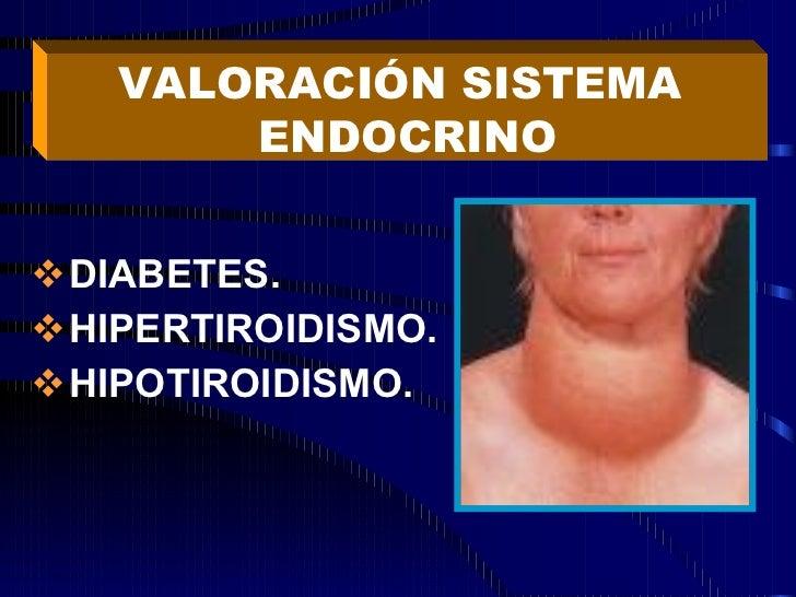 <ul><li>DIABETES.  </li></ul><ul><li>HIPERTIROIDISMO. </li></ul><ul><li>HIPOTIROIDISMO. </li></ul>VALORACIÓN SISTEMA  ENDO...