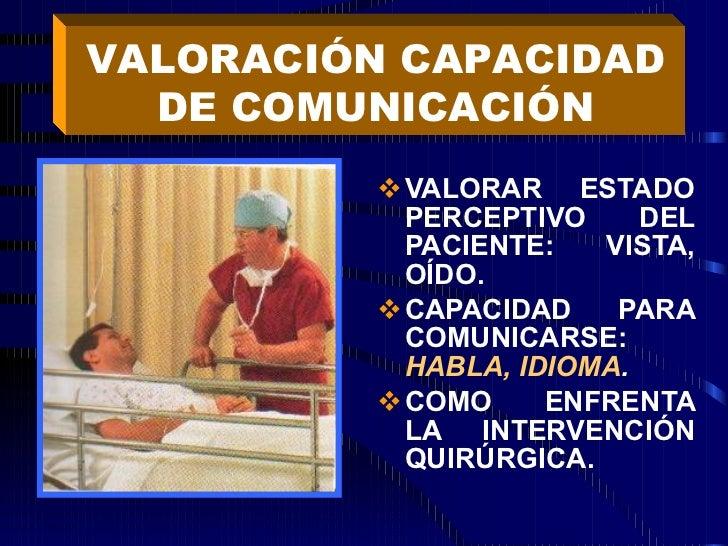 <ul><li>VALORAR ESTADO PERCEPTIVO DEL PACIENTE: VISTA, OÍDO. </li></ul><ul><li>CAPACIDAD PARA COMUNICARSE:  HABLA, IDIOMA ...