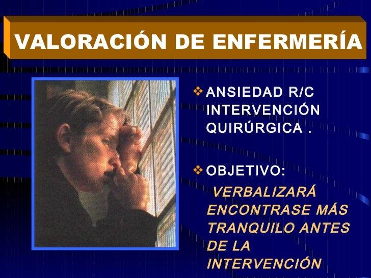 <ul><li>ANSIEDAD R/C  INTERVENCIÓN QUIRÚRGICA . </li></ul><ul><li>OBJETIVO: </li></ul><ul><li>VERBALIZARÁ ENCONTRASE MÁS T...