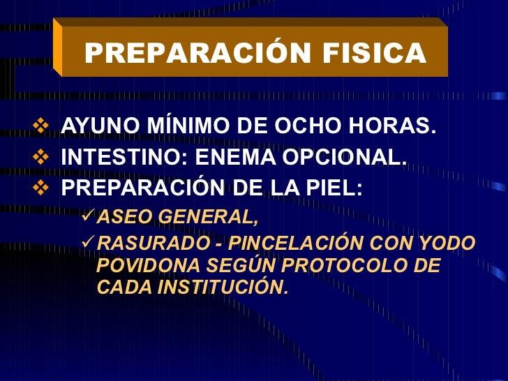 <ul><li>AYUNO MÍNIMO DE OCHO HORAS. </li></ul><ul><li>INTESTINO: ENEMA OPCIONAL. </li></ul><ul><li>PREPARACIÓN DE LA PIEL:...