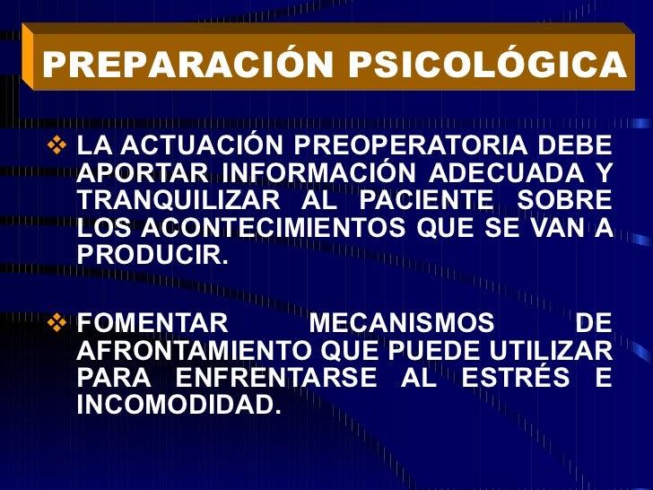 <ul><li>LA ACTUACIÓN PREOPERATORIA DEBE APORTAR INFORMACIÓN ADECUADA Y TRANQUILIZAR AL PACIENTE SOBRE LOS ACONTECIMIENTOS ...