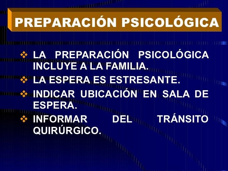 <ul><li>LA PREPARACIÓN PSICOLÓGICA INCLUYE A LA FAMILIA. </li></ul><ul><li>LA ESPERA ES ESTRESANTE. </li></ul><ul><li>INDI...