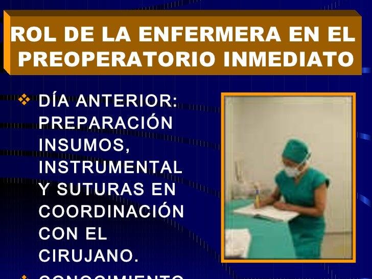 <ul><li>DÍA ANTERIOR: PREPARACIÓN INSUMOS, INSTRUMENTAL Y SUTURAS EN COORDINACIÓN CON EL CIRUJANO. </li></ul><ul><li>CONOC...