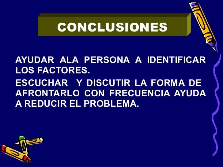 <ul><li>AYUDAR ALA PERSONA A IDENTIFICAR LOS FACTORES. </li></ul><ul><li>ESCUCHAR  Y DISCUTIR LA FORMA DE  AFRONTARLO CON ...