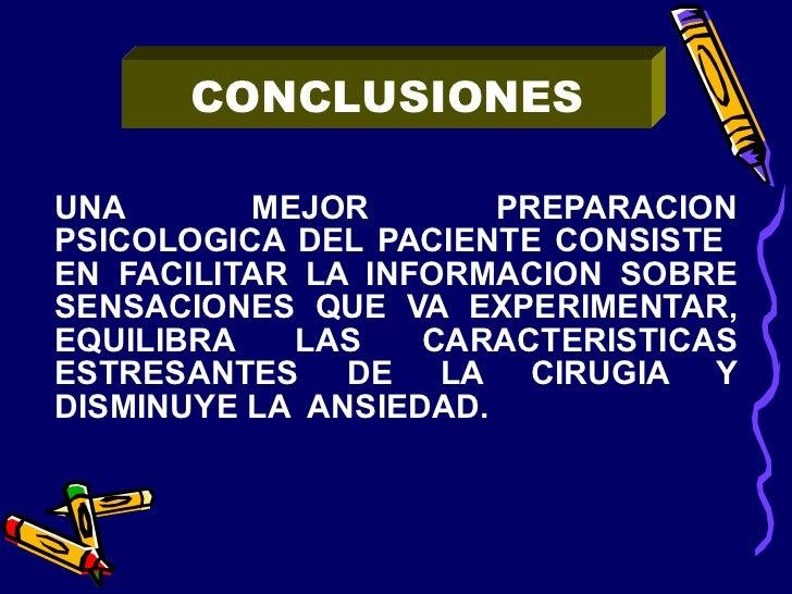 <ul><li>UNA MEJOR PREPARACION PSICOLOGICA DEL PACIENTE CONSISTE  EN FACILITAR LA INFORMACION SOBRE SENSACIONES QUE VA EXPE...