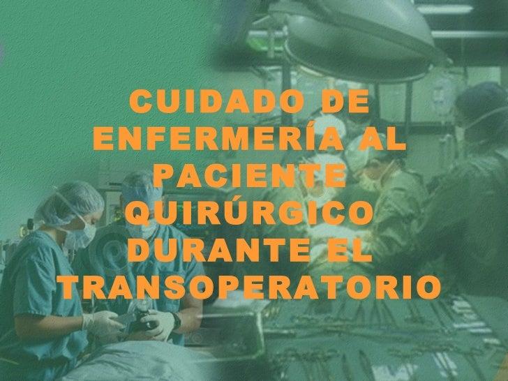 CUIDADO DE ENFERMERÍA AL PACIENTE QUIRÚRGICO DURANTE EL TRANSOPERATORIO