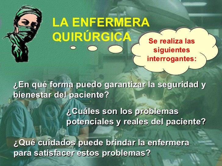 LA ENFERMERA QUIRÚRGICA Se realiza las siguientes interrogantes: ¿En qué forma puedo garantizar la seguridad y bienestar d...