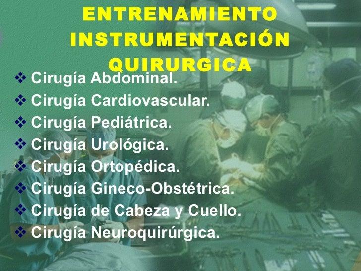 ENTRENAMIENTO INSTRUMENTACIÓN QUIRURGICA <ul><li>Cirugía Abdominal. </li></ul><ul><li>Cirugía Cardiovascular. </li></ul><u...