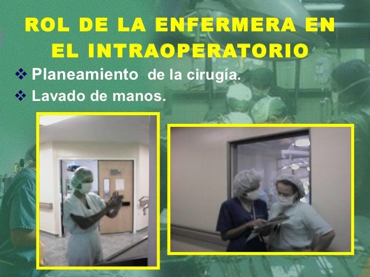ROL DE LA ENFERMERA EN EL INTRAOPERATORIO <ul><li>Planeamiento   de la cirugía. </li></ul><ul><li>Lavado de manos. </li></ul>