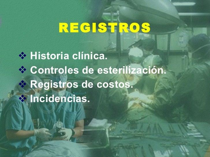 REGISTROS <ul><li>Historia clínica. </li></ul><ul><li>Controles de esterilización. </li></ul><ul><li>Registros de costos. ...