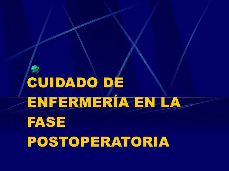 CUIDADO DE ENFERMERÍA EN LA FASE POSTOPERATORIA
