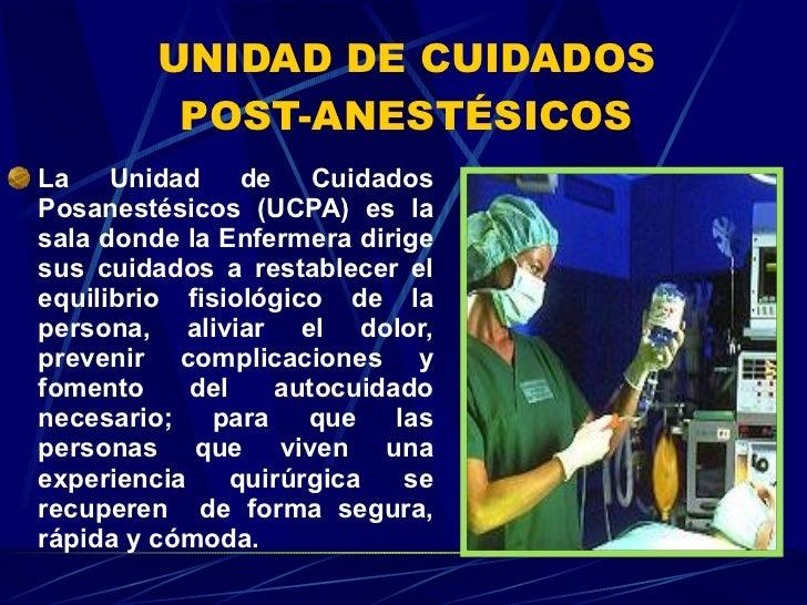 UNIDAD DE CUIDADOS  POST-ANESTÉSICOS  <ul><li>La Unidad de Cuidados Posanestésicos (UCPA) es la sala donde la Enfermera di...