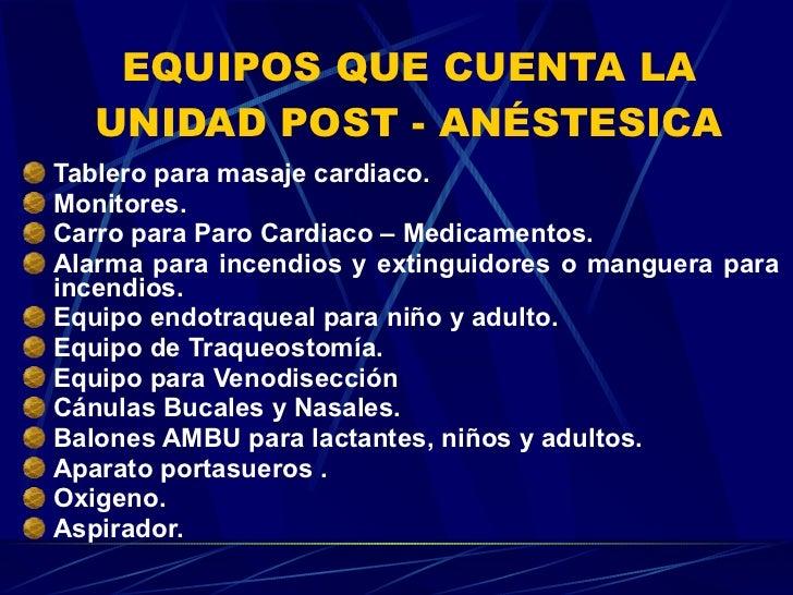 EQUIPOS QUE CUENTA LA UNIDAD POST - ANÉSTESICA <ul><li>Tablero para masaje cardiaco. </li></ul><ul><li>Monitores. </li></u...