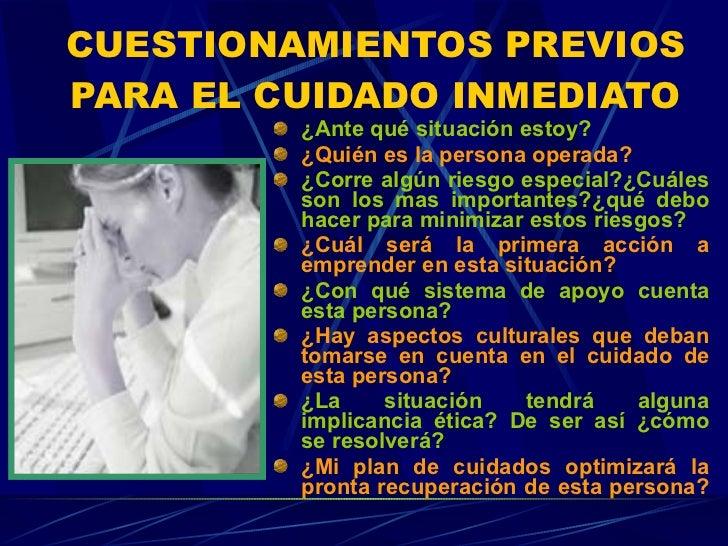 CUESTIONAMIENTOS PREVIOS PARA EL CUIDADO INMEDIATO <ul><li>¿Ante qué situación estoy? </li></ul><ul><li>¿Quién es la perso...