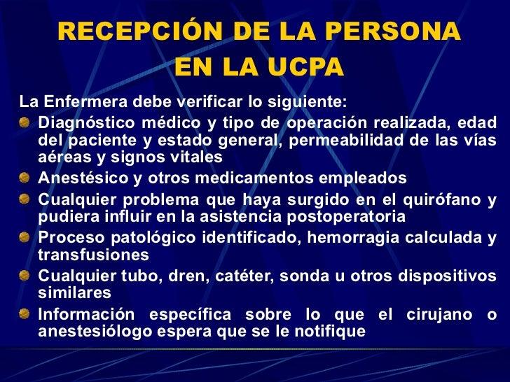 RECEPCIÓN DE LA PERSONA EN LA UCPA <ul><li>La Enfermera debe verificar lo siguiente: </li></ul><ul><li>Diagnóstico médico ...