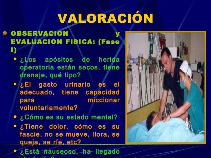<ul><li>OBSERVACION y EVALUACION FISICA: (Fase I) </li></ul><ul><ul><li>¿Los apósitos de herida operatoria están secos, ti...