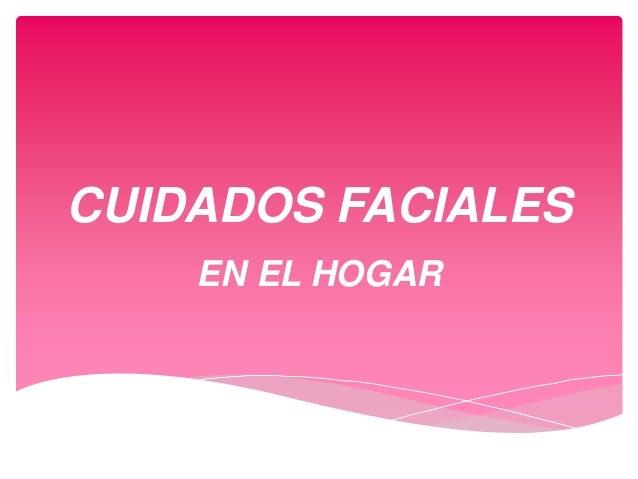 CUIDADOS FACIALES EN EL HOGAR