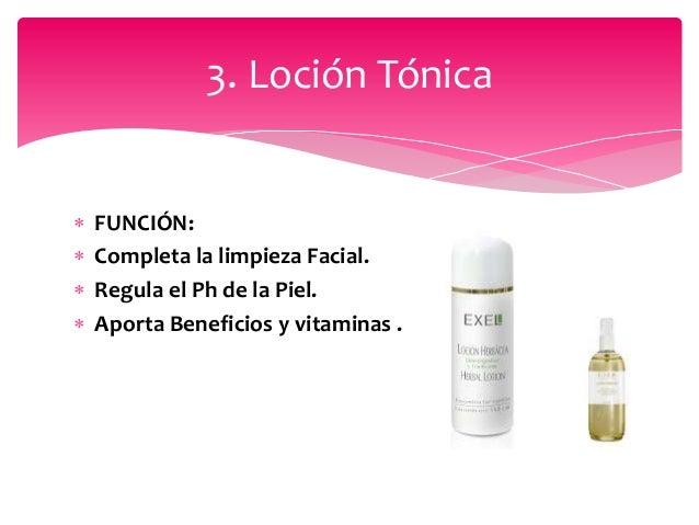  FUNCIÓN:  Completa la limpieza Facial.  Regula el Ph de la Piel.  Aporta Beneficios y vitaminas . 3. Loción Tónica
