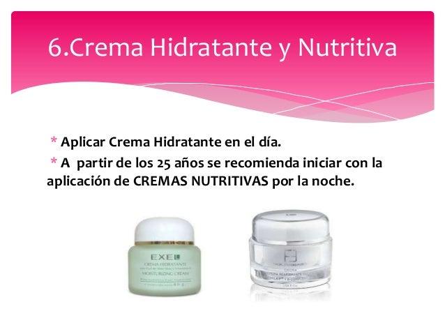 * Aplicar Crema Hidratante en el día. * A partir de los 25 años se recomienda iniciar con la aplicación de CREMAS NUTRITIV...