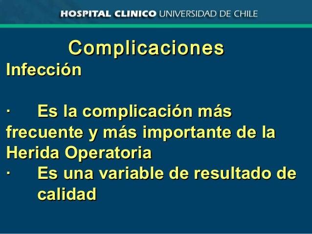 ComplicacionesComplicaciones InfecciónInfección ·· Es la complicación másEs la complicación más frecuente y más importante...