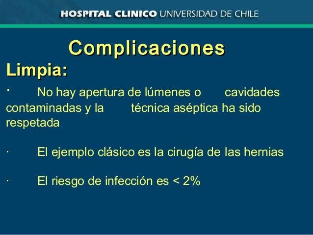 ComplicacionesComplicaciones Limpia:Limpia: · No hay apertura de lúmenes o cavidades contaminadas y la técnica aséptica ha...