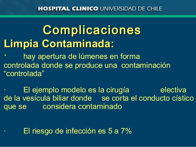 ComplicacionesComplicaciones Limpia Contaminada:Limpia Contaminada: · hay apertura de lúmenes en forma controlada donde se...