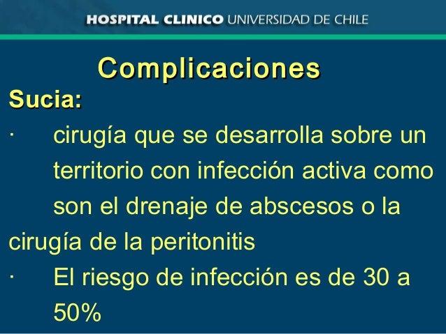 ComplicacionesComplicaciones Sucia:Sucia: · cirugía que se desarrolla sobre un territorio con infección activa como son el...