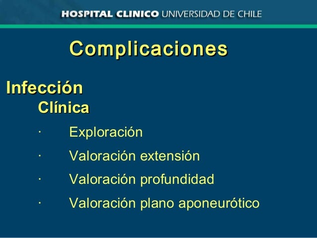 ComplicacionesComplicaciones InfecciónInfección ClínicaClínica · Exploración · Valoración extensión · Valoración profundid...