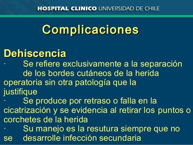 ComplicacionesComplicaciones DehiscenciaDehiscencia · Se refiere exclusivamente a la separación de los bordes cutáneos de ...
