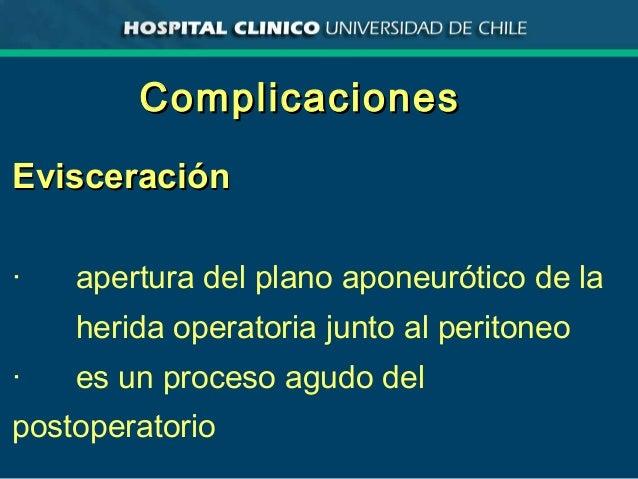 ComplicacionesComplicaciones EvisceraciónEvisceración · apertura del plano aponeurótico de la herida operatoria junto al p...