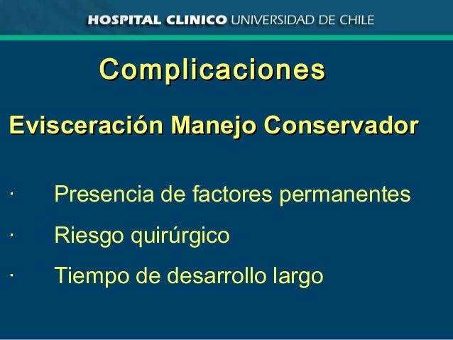 ComplicacionesComplicaciones Evisceración Manejo ConservadorEvisceración Manejo Conservador · Presencia de factores perman...