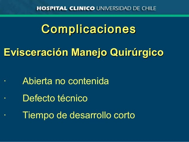 ComplicacionesComplicaciones Evisceración Manejo QuirúrgicoEvisceración Manejo Quirúrgico · Abierta no contenida · Defecto...