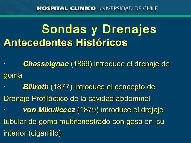 Sondas y Drenajes Antecedentes HistóricosAntecedentes Históricos ·· ChassalgnacChassalgnac (1869) introduce el drenaje de(...