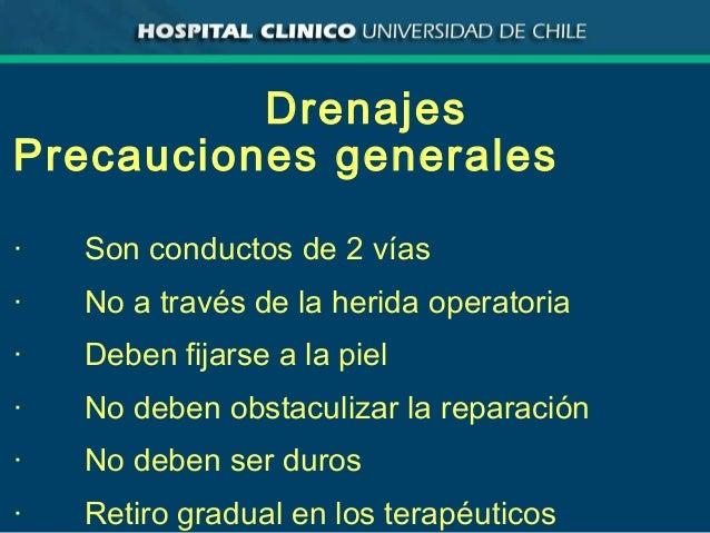 Drenajes Precauciones generales · Son conductos de 2 vías · No a través de la herida operatoria · Deben fijarse a la piel ...