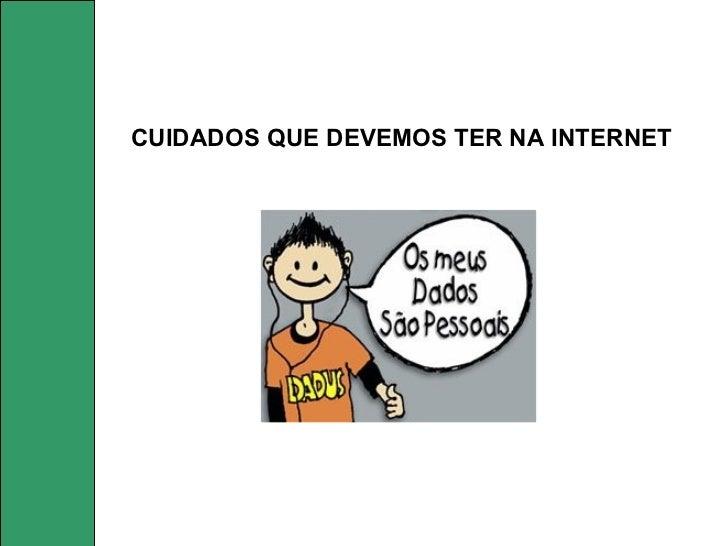 CUIDADOS QUE DEVEMOS TER NA INTERNET