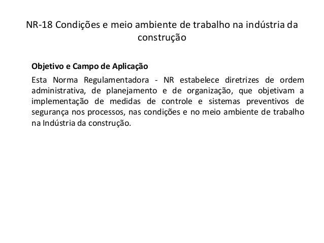 NR-18 Condições e meio ambiente de trabalho na indústria da construção Objetivo e Campo de Aplicação Esta Norma Regulament...