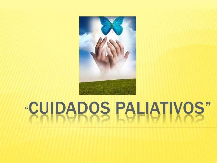 """""""   CUIDADOS PALIATIVOS"""""""