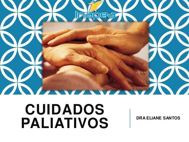 CUIDADOS PALIATIVOS DRA ELIANE SANTOS