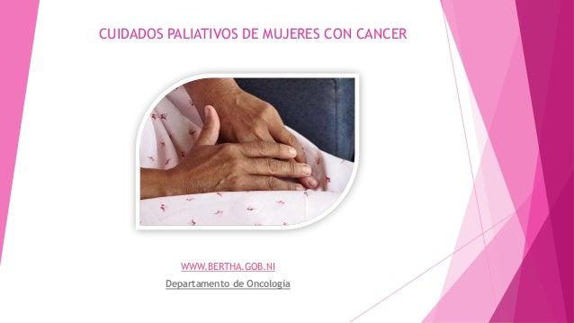 CUIDADOS PALIATIVOS DE MUJERES CON CANCER WWW.BERTHA.GOB.NI Departamento de Oncología