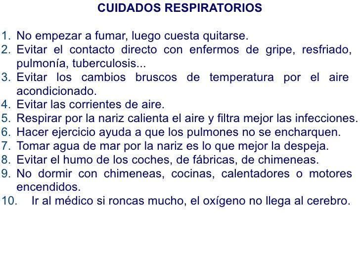 CUIDADOS RESPIRATORIOS1. No empezar a fumar, luego cuesta quitarse.2. Evitar el contacto directo con enfermos de gripe, re...