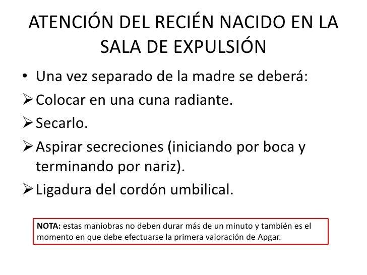 ATENCIÓN DEL RECIÉN NACIDO EN LA       SALA DE EXPULSIÓN• Una vez separado de la madre se deberá:Colocar en una cuna radi...