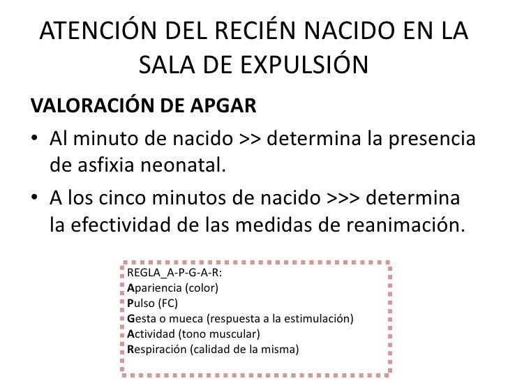 ATENCIÓN DEL RECIÉN NACIDO EN LA       SALA DE EXPULSIÓNVALORACIÓN DE APGAR• Al minuto de nacido >> determina la presencia...
